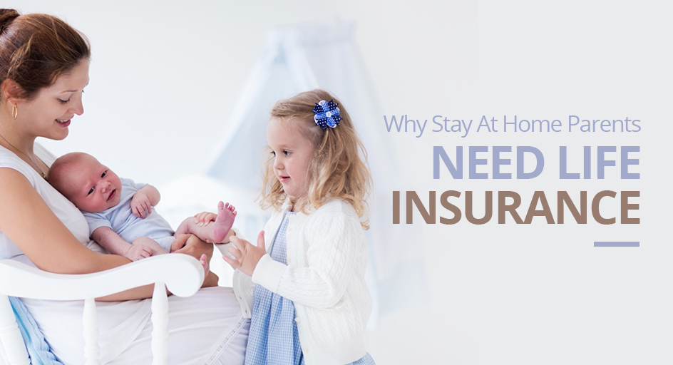 blog image of a mother holding a baby and child; blog title: Why Stay at Home Parents Need Life Insurance